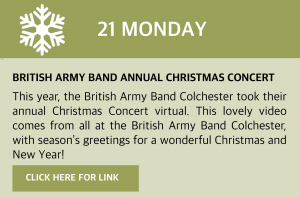 Monday, 21 December 2020 British Army Band Annual Christmas Concert This year, the British Army Band Colchester took their annual Christmas Concert virtual. Recorded and filmed for Facebook and YouTube, it was streamed in its entirety on 3 December. This lovely video comes from all at the British Army Band Colchester, with season's greetings for a wonderful Christmas and New Year! Click this box for a direct link.