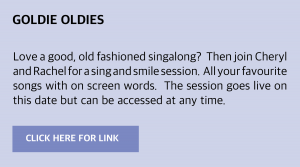 Thursday, 3 December 2020: Goldies Live  Love a good, old fashioned singalong?  Then join Cheryl and Rachel for a sing and smile session.  All your favourite songs with on screen words.  Visit www.goldieslive.com for the latest session or click this box to be taken to the link directly.  The session goes live on this date but can be accessed at any time.
