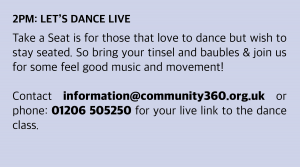 Thursday, 3 December 2020: 2pm: Let's Dance Live Take a Seat is for those that love to dance but wish to stay seated. So bring your tinsel and baubles & join us for some feel good music and movement!  Don't be late! click this box to be taken to the link directly. Meeting ID: 917 2585 6739 Passcode: 982019