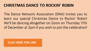 Wednesday, 9 December 2020.; Robin The Dance Network Association (DNA) invites you to learn our special Christmas Dance to Rockin' Robin! We'll be dancing this altogether on Zoom on Thursday 17th December at 2pm if you wish to join in the celebration! Link https://youtu.be/JgDUv9nnkBE or click this box for a direct link.